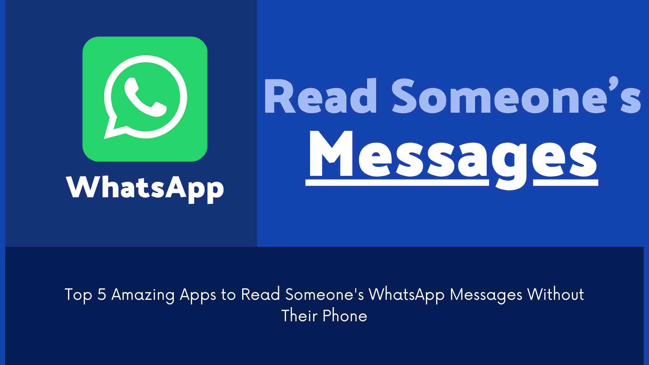 Top 5 Amazing Apps to Read Someone's WhatsApp Messages Without Their Phone