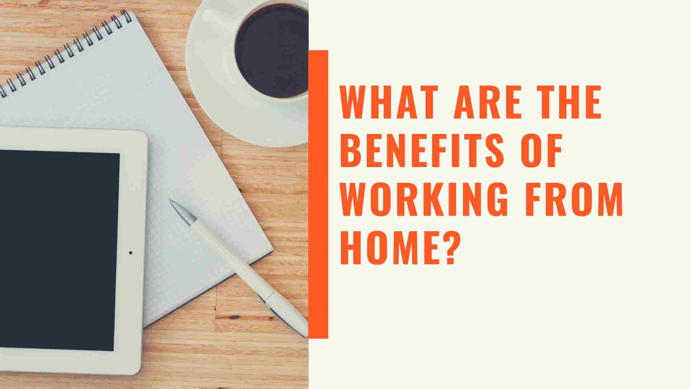 What Are the Benefits of Working From Home_