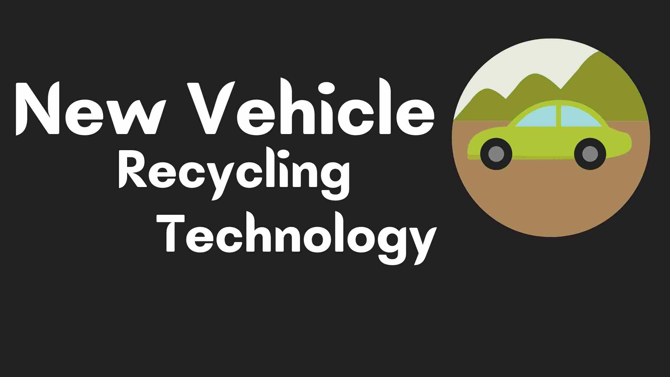 New Vehicle Recycling Technology & Market Update