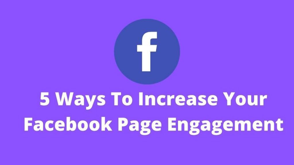 5 Ways To Increase Your Facebook Page Engagement